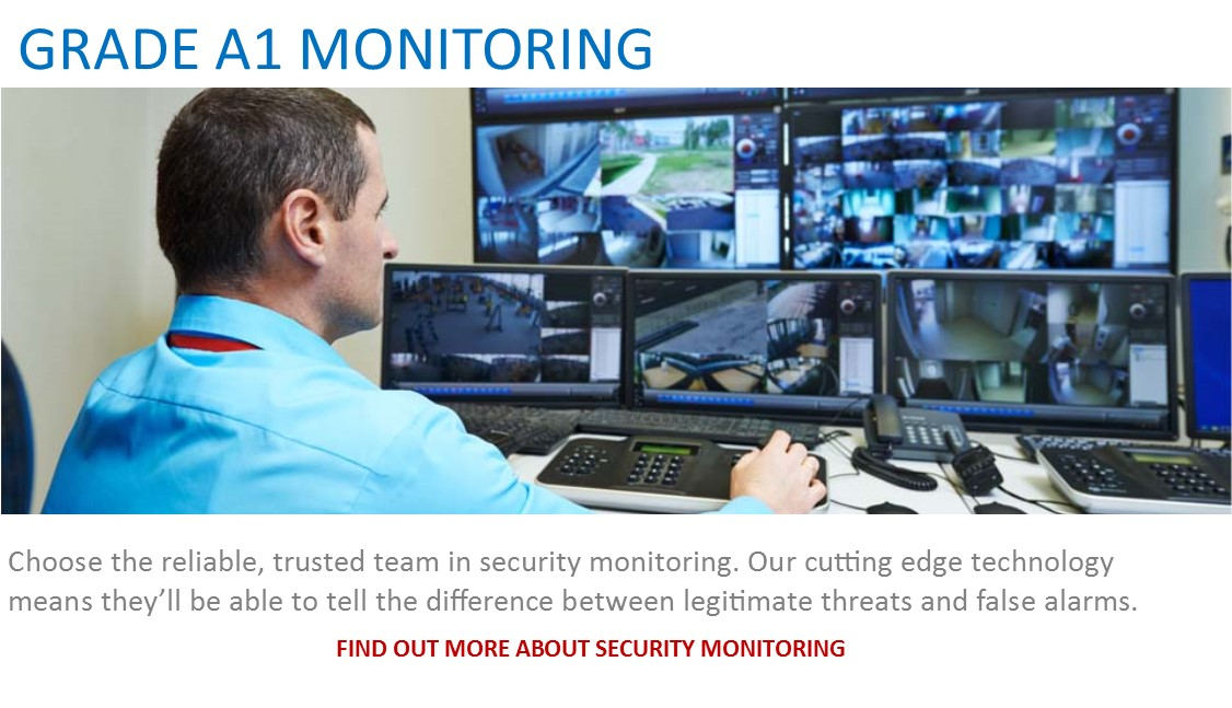 Security services: Grade A1 Monitoring - Choose the reliable, trusted team in security monitoring. Our cutting edge technology means they'll be able to tell the difference between legitimate threats and false alarms.