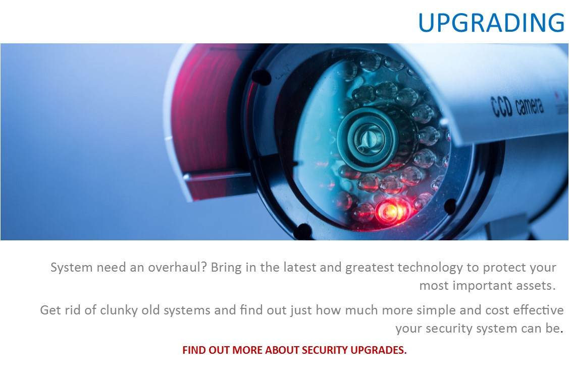 Security services: Upgrading - System need an overhaul? Bring in the latest and greatest technology to protect your most important assets. Get rid of clunky old systems and find out just how much more simple and cost effective your security system can be.