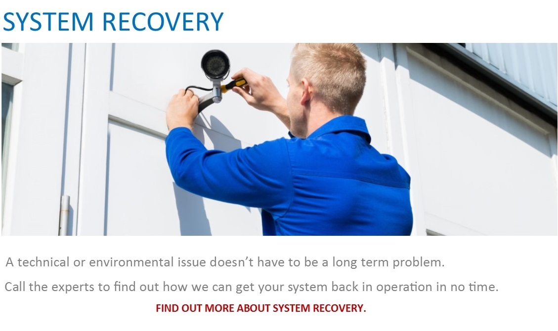 Security services: System recovery - A technical or environmental issue doesn't have to be a long term problem. Call the experts to find out how we can get your system back in operation in no time.