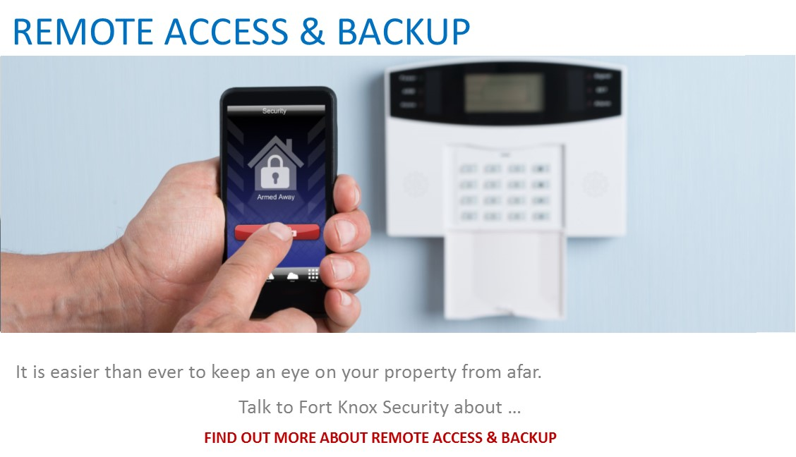 Security services: Remote access & backup - It is easier than ever to keep an eye on your property from afar. Talk to Fort Knox Security